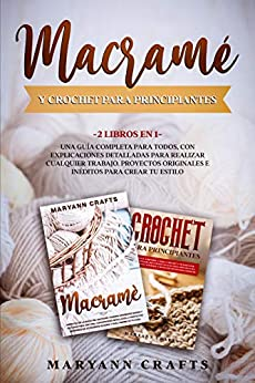 Macrame And Crochet For Beginners 2  In 1 A Complete Guide For Everyone, With Detailed Explanations For Making Any Job. Original And Unpublished Projects To Create Your Style. -  edition by Crafts, Maryann. Arts & Photography   @ .