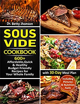 Sous Vide Cook 600+ Affordable, Quick & Healthy Budget Friendly Recipes for Your Whole Family with 30-Day Meal Plan -  edition by Jhonson, Dr. Betty. Health, Fitness & Dieting   @ .