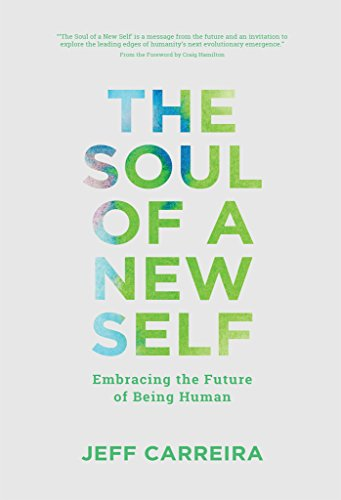 The Soul of a New Self Embracing the Future of Being Human (Philosophy Is Not A Luxury  Series 2) -  edition by Carreira, Jeff. Self-Help   @ .