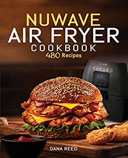 Nuwave Air Fryer Cook 480 Quick, Easy, Healthy and Delicious Recipes for Beginners.  Reed, Dana
