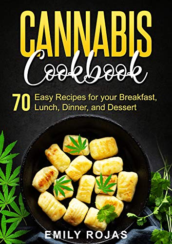 Cannabis Cook 70 Easy Recipes for your Breakfast, Lunch, Dinner, and Dessert -  edition by Rojas, Emily. Cook, Food & Wine   @ .