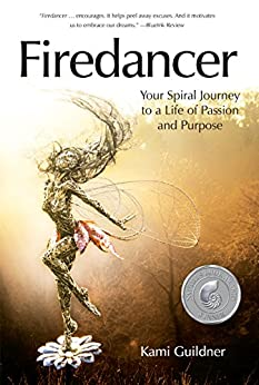 Firedancer Your Spiral Journey to a Life of Passion and Purpose  Guildner, Kami