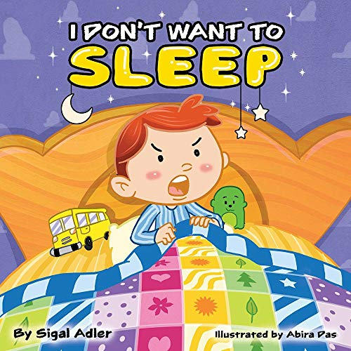 I DON'T WANT TO SLEEP Teaching Kids the Importance of Sleep. (Bedtimes sleep Children's Picture   1) -  edition by Adler, Sigal. Children   @ .