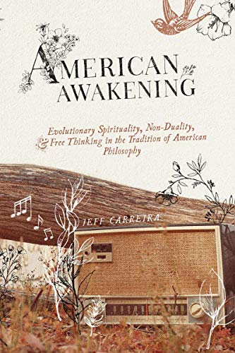 American Awakening Evolutionary Spirituality, Non-Duality, and Free Thinking in the Tradition of American Philosophy -  edition by Carreira, Jeff . Politics & Social Sciences   @ .