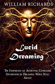 Lucid Dreaming The Experience of Achieving Conscious Awareness of Dreaming While Still Asleep -  edition by RICHARDS, WILLIAM. Health, Fitness & Dieting   @ .