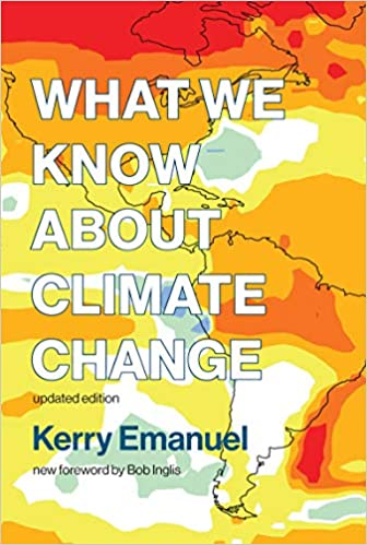 What We Know about Climate Change, updated edition (The MIT Press) Emanuel, Kerry, Inglis, Bob 9780262535915
