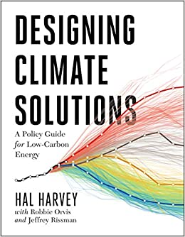 Designing Climate Solutions A Policy Guide for Low-Carbon Energy Harvey, Hal, Orvis, Robbie, Rissman, Jeffrey 9781610919562