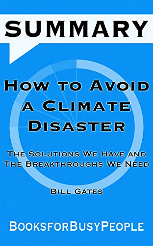 SUMMARY of How to Avoid a Climate Disaster by Bill Gates (Summaries for Busy People), forBusyPeople