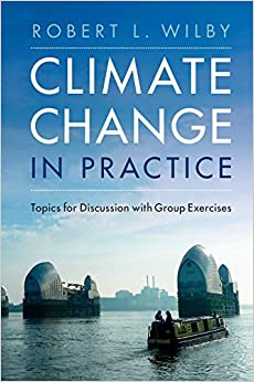 Climate Change in Practice Topics for Discussion with Group Exercises  Wilby, Robert L.