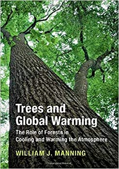 Trees and Global Warming (The Role of Forests in Cooling and Warming the Atmosphere) Manning, William J. 9781108471787