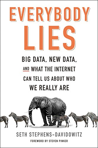 Everybody Lies Big Data, New Data, and What the Internet Can Tell Us About Who We Really Are  Stephens-Davidowitz, Seth