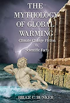 THE MYTHOLOGY OF GLOBAL WARMING Climate Change Fiction vs. Scientific Facts -  edition by Bunker Ph.D., Bruce. Politics & Social Sciences   @ .