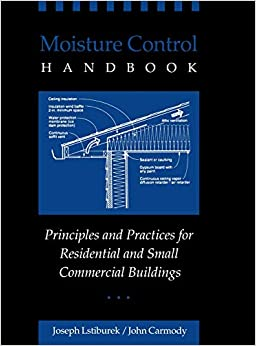 Moisture Control Hand Principles and Practices for Residential and Small Commercial Buildings Lstiburek, Joseph, Carmody, John 9780471318637