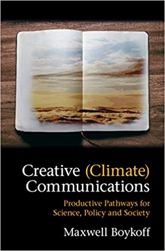 Creative (Climate) Communications Productive Pathways for Science, Policy and Society 1, Boykoff, Maxwell -