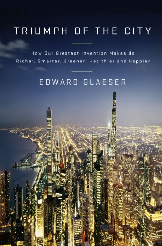 Triumph of the City How Our Greatest Invention Makes Us Richer, Smarter, Greener, Healthier, and Happier -  edition by Glaeser, Edward. Politics & Social Sciences   @ .