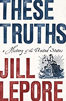 These Truths A History of the United States  Lepore, Jill