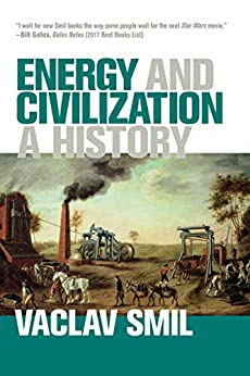 Energy and Civilization A History  Smil, Vaclav
