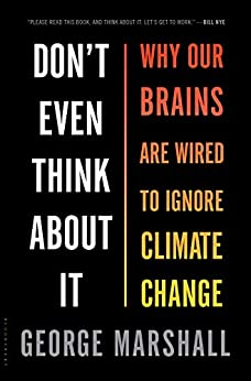 Don't Even Think About It Why Our Brains Are Wired to Ignore Climate Change  Marshall, George