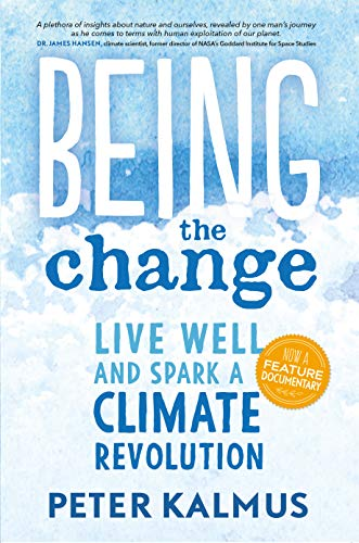 Being the Change Live Well and Spark a Climate Revolution  Kalmus, Peter