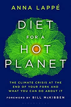 Diet for a Hot Planet The Climate Crisis at the End of Your Fork and What You Can Do About It 1, Lappe, Anna -