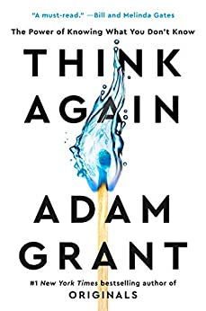 Think Again The Power of Knowing What You Don't Know  Grant, Adam
