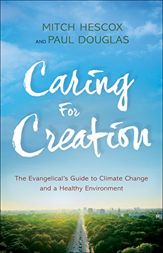 Caring for Creation The Evangelical's Guide to Climate Change and a Healthy Environment -  edition by Douglas, Paul, Hescox, Mitch. Religion & Spirituality   @ .