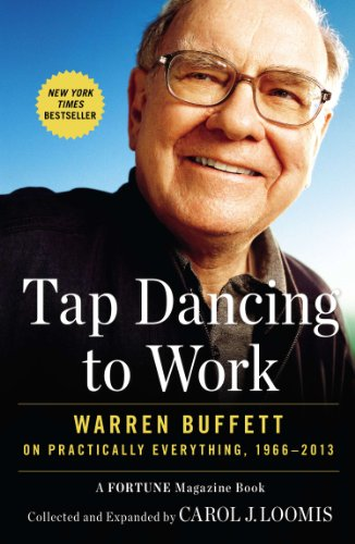 Tap Dancing to Work Warren Buffett on Practically Everything, 1966-2013  Loomis, Carol J.