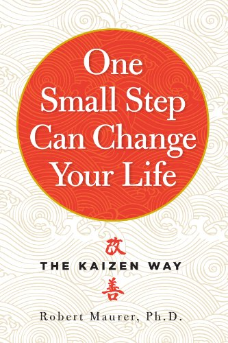 One Small Step Can Change Your Life The Kaizen Way  Maurer, Robert
