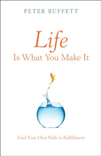 Life Is What You Make It Find Your Own Path to Fulfillment -  edition by Buffett, Peter. Religion & Spirituality   @ .