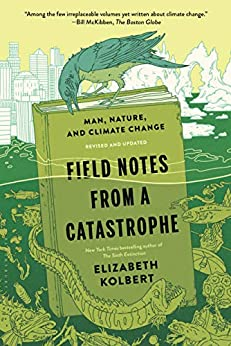 Field Notes from a Catastrophe Man, Nature, and Climate Change -  edition by Kolbert, Elizabeth. Politics & Social Sciences   @ .
