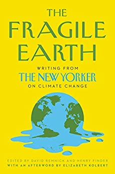 The Fragile Earth Writing from The New Yorker on Climate Change -  edition by Remnick, David, Finder, Henry. Literature & Fiction   @ .