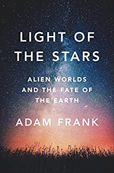 Light of the Stars Alien Worlds and the Fate of the Earth Reprint, Frank, Adam -