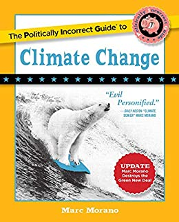 The Politically Incorrect Guide to Climate Change (The Politically Incorrect Guides) -  edition by Morano, Marc. Politics & Social Sciences   @ .