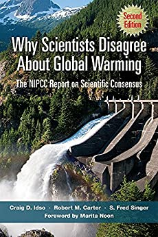 Why Scientists Disagree About Global Warming Second Edition The NIPCC Report on Scientific Consensus 2, Idso, Craig, Carter, Robert, Singer, S. Fred, Noon, Marita -