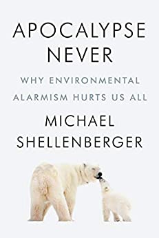 Apocalypse Never Why Environmental Alarmism Hurts Us All -  edition by Shellenberger, Michael. Politics & Social Sciences   @ .