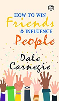 How To Win Friends and Influence People -  edition by Carnegie, Dale. Self-Help   @ .