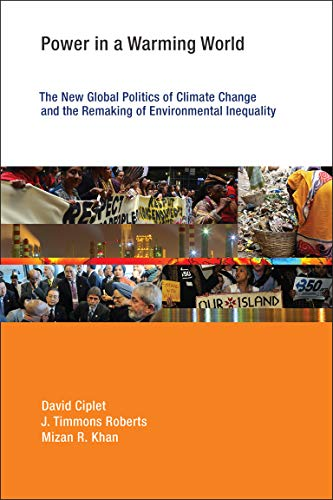 Power in a Warming World The New Global Politics of Climate Change and the Remaking of Environmental Inequality (Earth System Governance)  Ciplet, David, Roberts, J. Timmons, Khan, Mizan R.