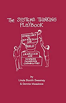 The Systems Thinking Play Exercises to Stretch and Build Learning and Systems Thinking Capabilities  Sweeney, Linda Booth, Meadows, Dennis