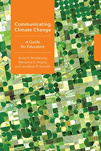 Communicating Climate Change A Guide for Educators (Cornell Series in Environmental Education), Armstrong, Anne K., Krasny, Marianne E., Schuldt, Jonathon P. -