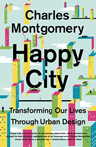 Happy City Transforming Our Lives Through Urban Design -  edition by Montgomery, Charles. Politics & Social Sciences   @ .