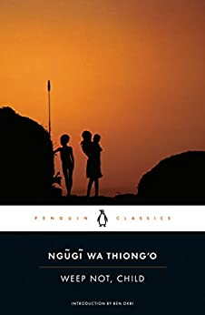 Weep Not, Child (Penguin African Writers Series  3) -  edition by Thiong'o, Ngugi wa, Okri, Ben. Literature & Fiction   @ .
