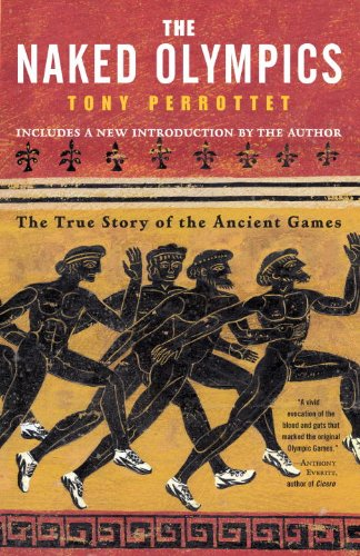 The Naked Olympics The True Story of the Ancient Games  Perrottet, Tony