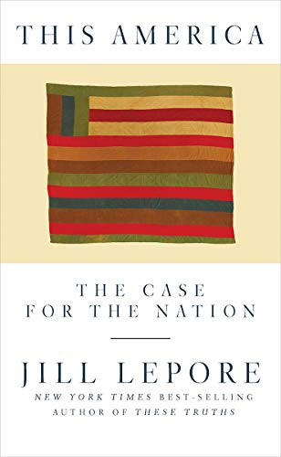 This America The Case for the Nation  Lepore, Jill