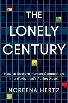 The Lonely Century How to Restore Human Connection in a World That's Pulling Apart -  edition by Hertz, Noreena. Health, Fitness & Dieting   @ .