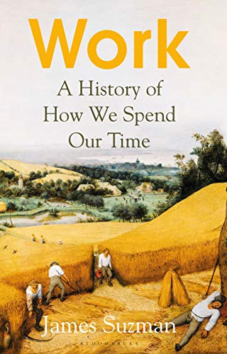 Work A History of How We Spend Our Time -  edition by Suzman, James. Politics & Social Sciences   @ .