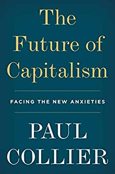 The Future of Capitalism Facing the New Anxieties  Collier, Paul