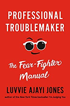 Professional Troublemaker The Fear-Fighter Manual -  edition by Jones, Luvvie Ajayi . Religion & Spirituality   @ .