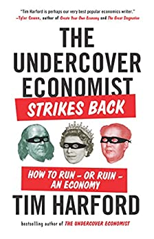 The Undercover Economist Strikes Back How to Run--or Ruin--an Economy  Harford, Tim