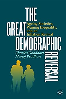 The Great Demographic Reversal Ageing Societies, Waning Inequality, and an Inflation Revival -  edition by Goodhart, Charles, Pradhan, Manoj. Politics & Social Sciences   @ .