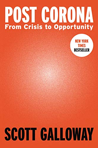 Post Corona From Crisis to Opportunity  Galloway, Scott